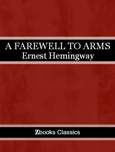 A Farewell to Arms By: Ernest Hemingway