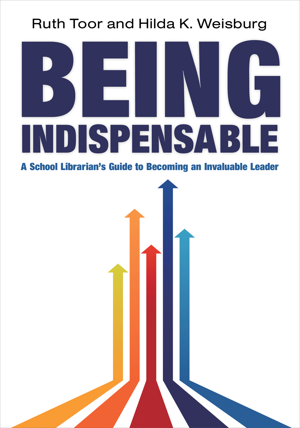 Being Indispensable: A School Librarian's Guide to Becoming an Invaluable Leader By: Hilda K. Weisburg,Virginia A. Walter