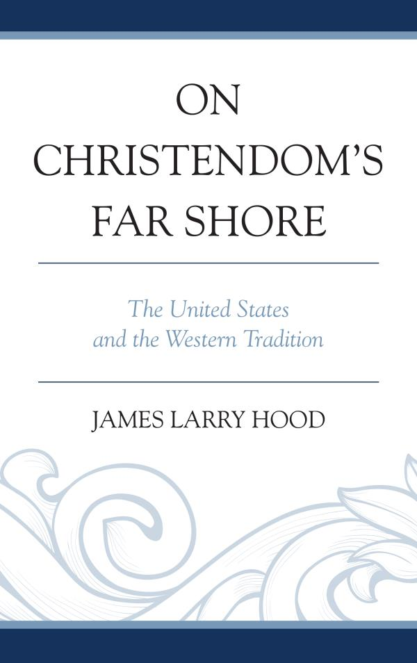 On Christendom's Far Shore The United States and the Western Tradition