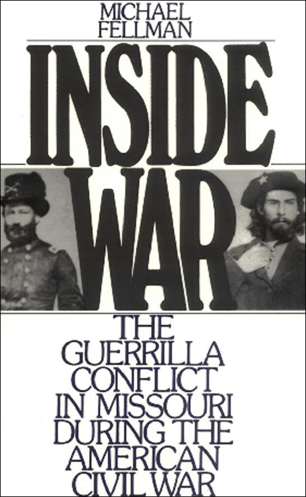 Inside War : The Guerrilla Conflict in Missouri During the American Civil War
