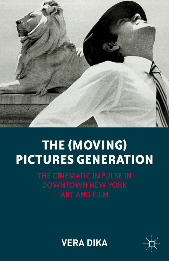 The (Moving) Pictures Generation The Cinematic Impulse in Downtown New York Art and Film