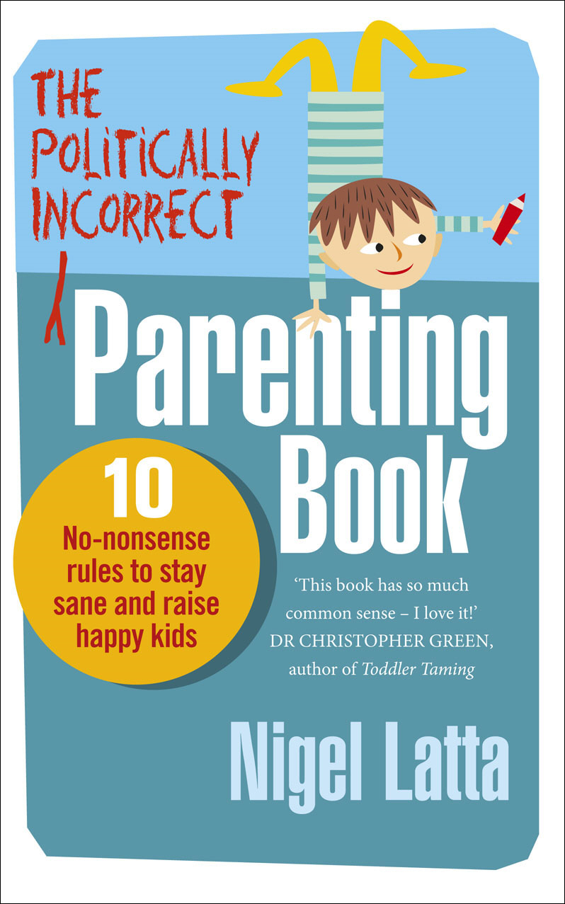 The Politically Incorrect Parenting Book 10 No-Nonsense Rules to Stay Sane and Raise Happy Kids