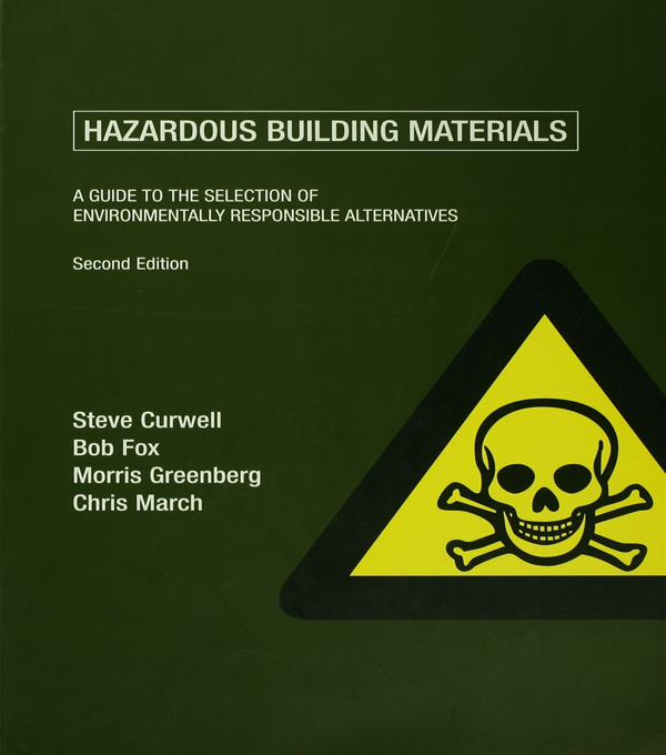 Hazardous Building Materials A Guide to the Selection of Environmentally Responsible Alternatives