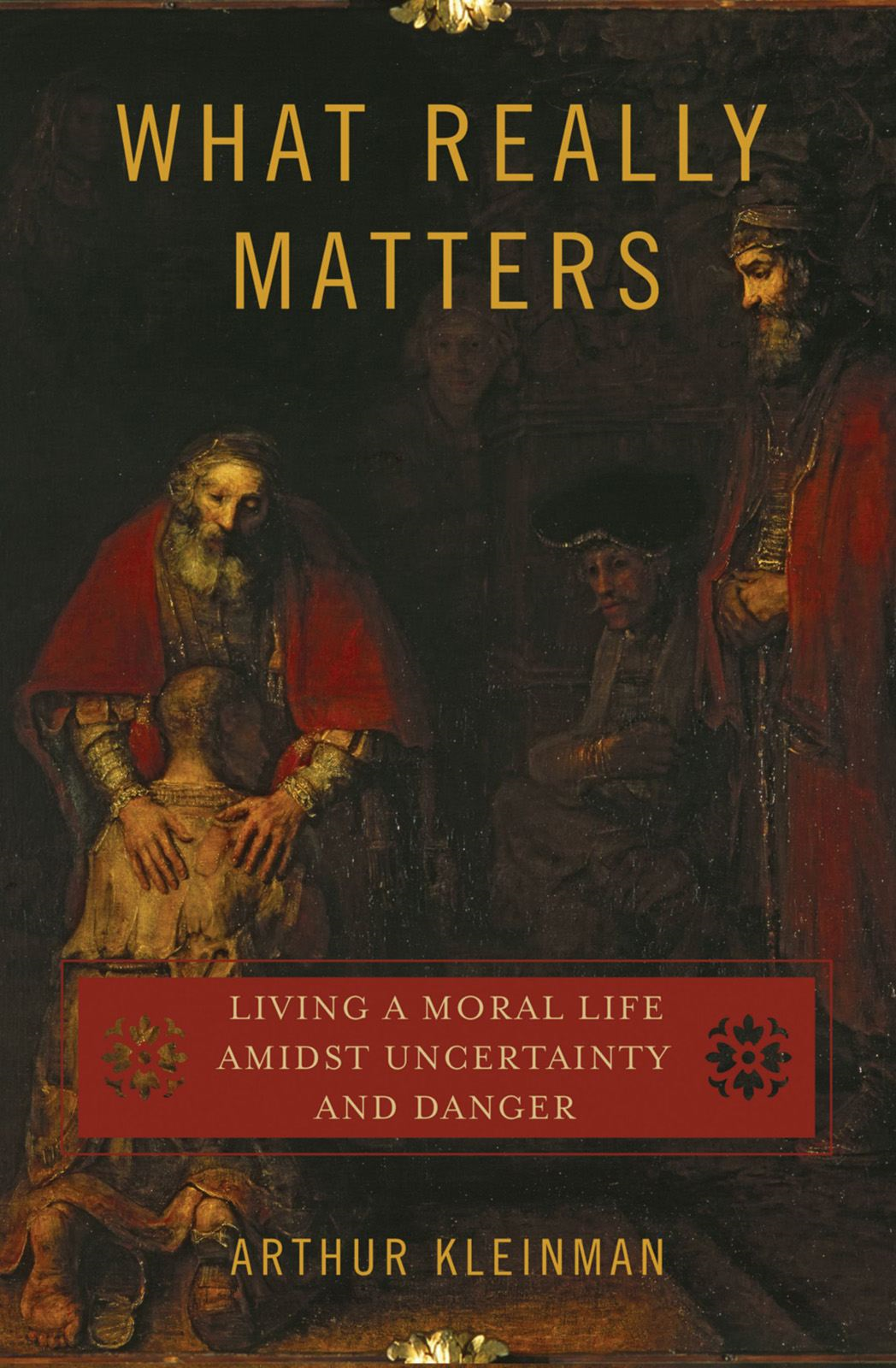 What Really Matters:Living a Moral Life amidst Uncertainty and Danger