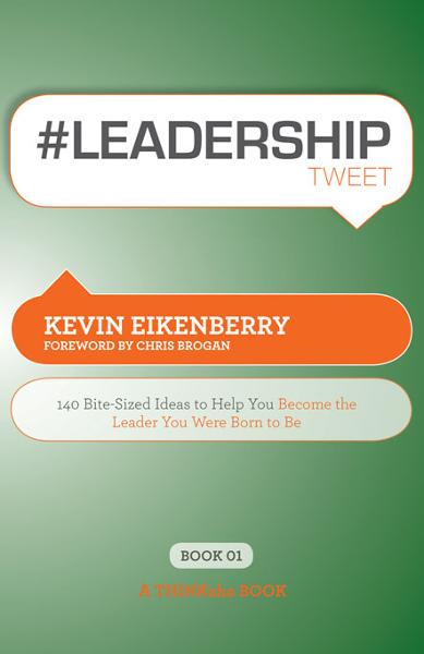 #LEADERSHIPtweet Book01 By: Kevin Eikenberry, Edited by Rajesh Setty