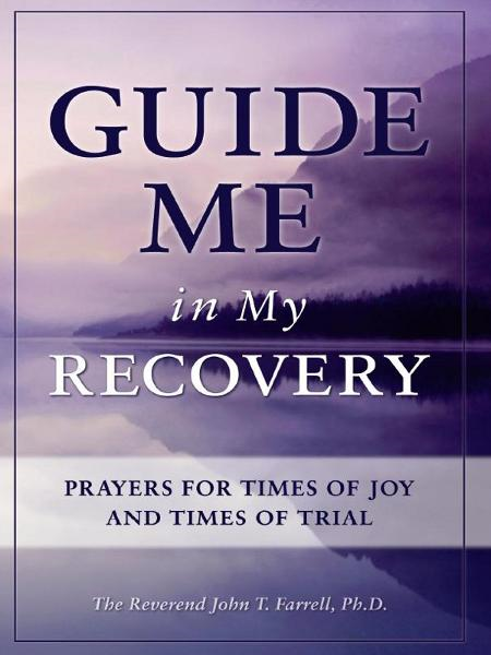 Guide Me in My Recovery By: John T. Farrell