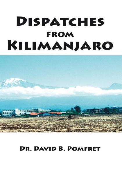 Dispatches from Kilimanjaro By: Dr. David B. Pomfret