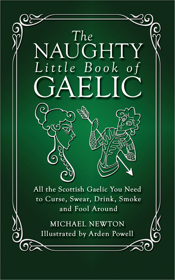 The Naughty Little Book of Gaelic All the Scottish Gaelic You Need to Curse,  Swear,  Drink,  Smoke and Fool Around