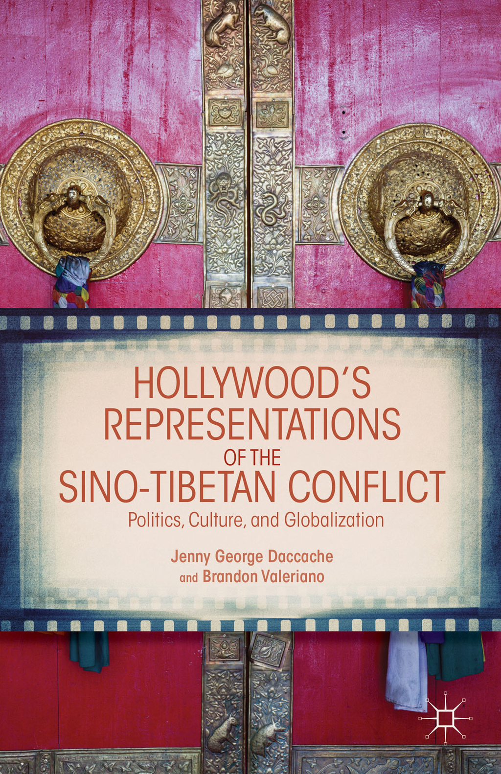 Hollywood's Representations of the Sino-Tibetan Conflict Politics,  Culture,  and Globalization