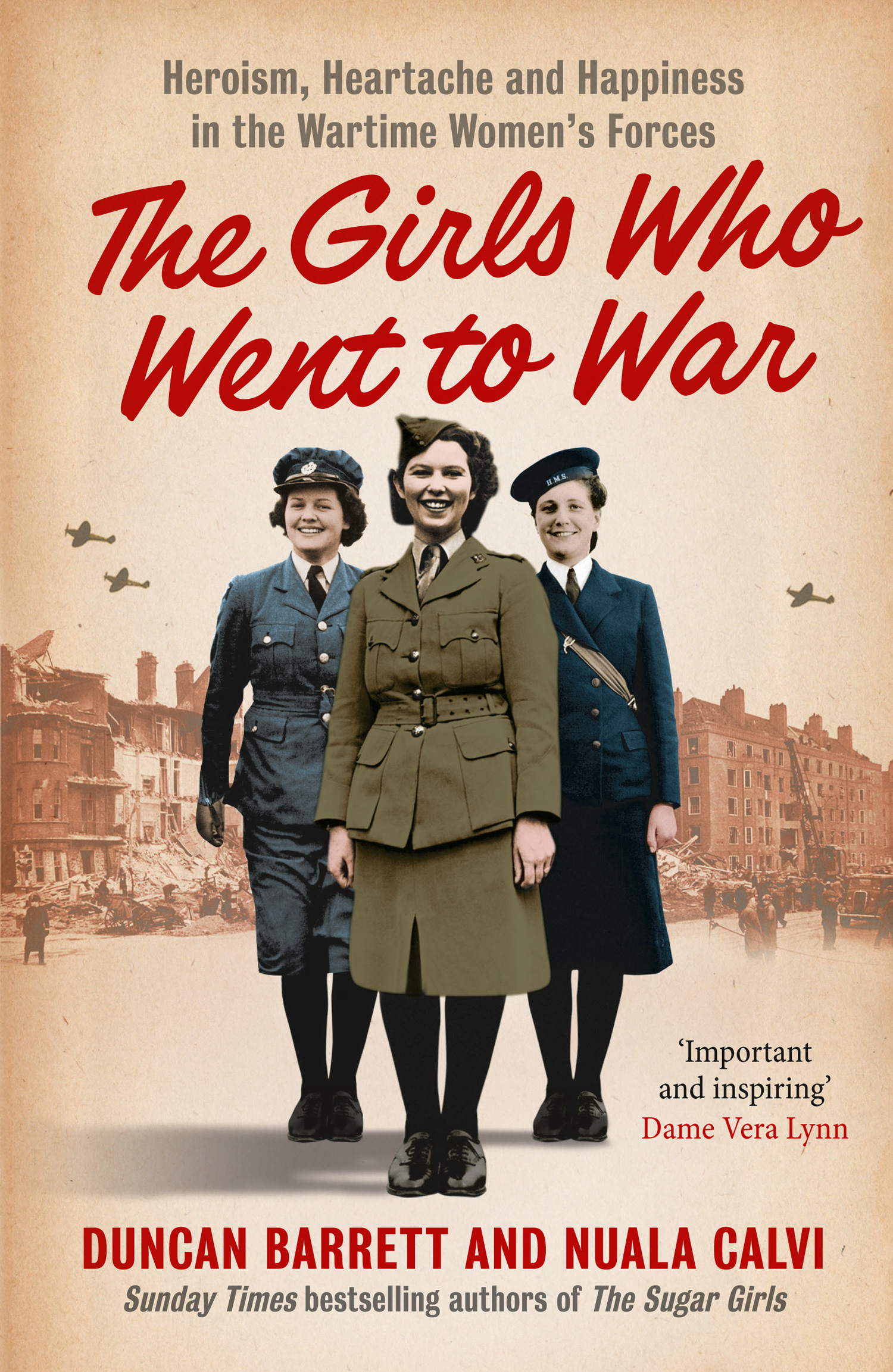 The Girls Who Went to War: Heroism,  heartache and happiness in the wartime women?s forces