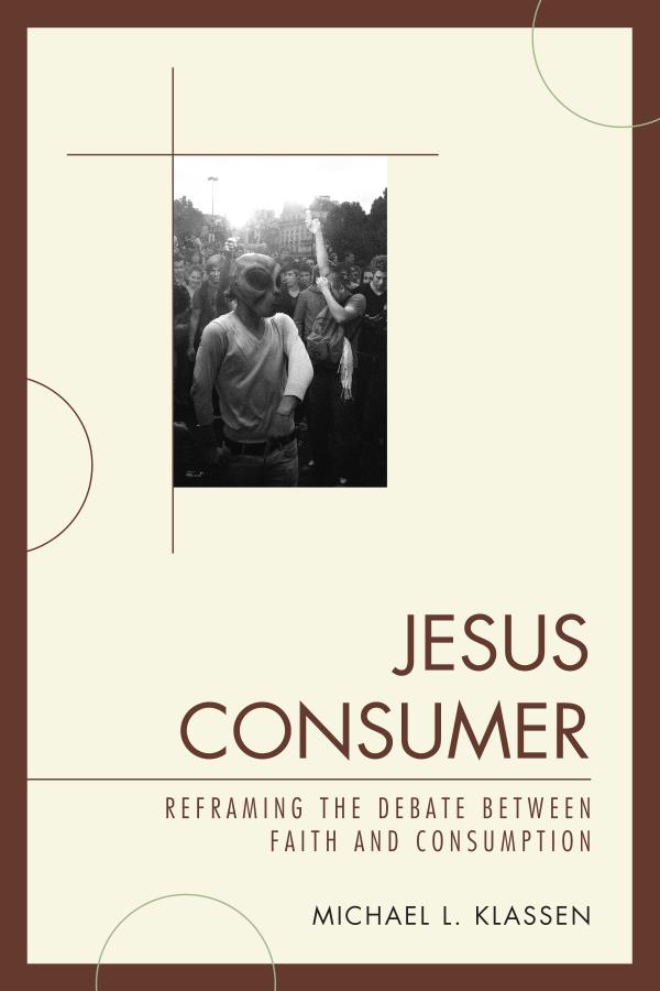 Jesus Consumer Reframing the Debate between Faith and Consumption