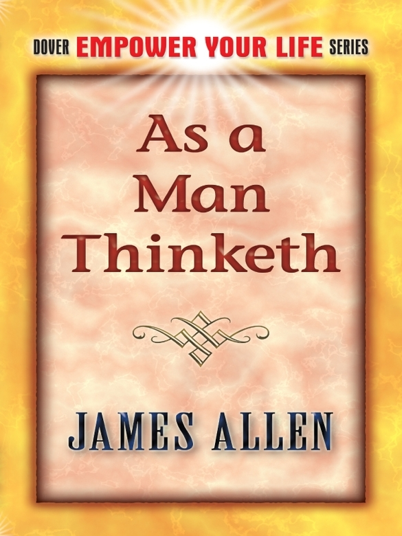 As a Man Thinketh By: James Allen