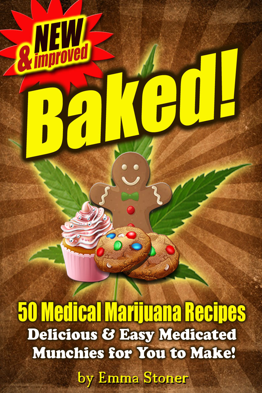 BAKED! New & Improved! Over 50 Delicious & Easy Weed Cookbook Recipes & Medical Marijuana Cooking Tips By: Emma Stoner