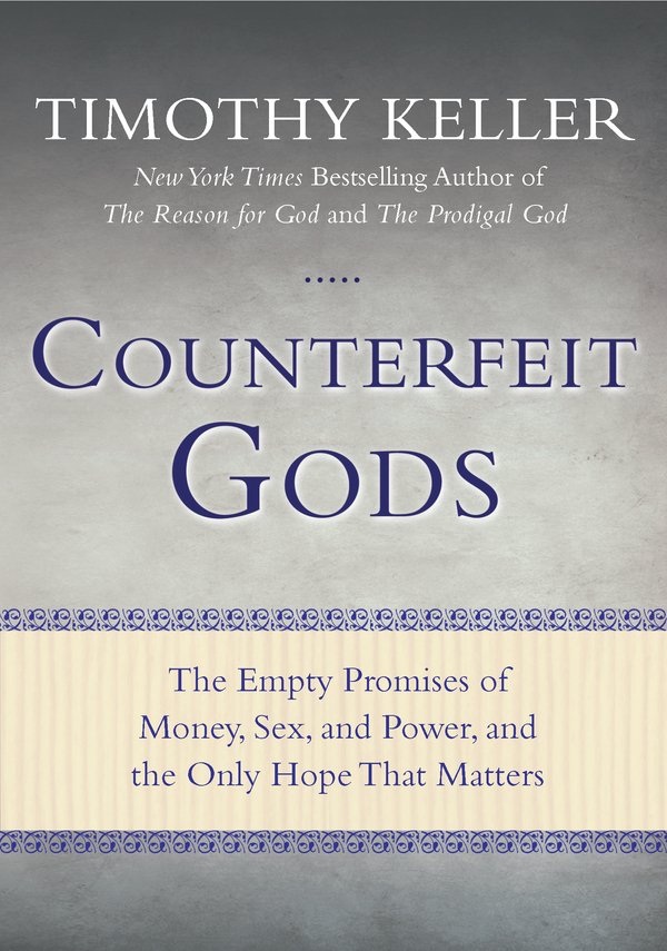 Counterfeit Gods By: Timothy Keller