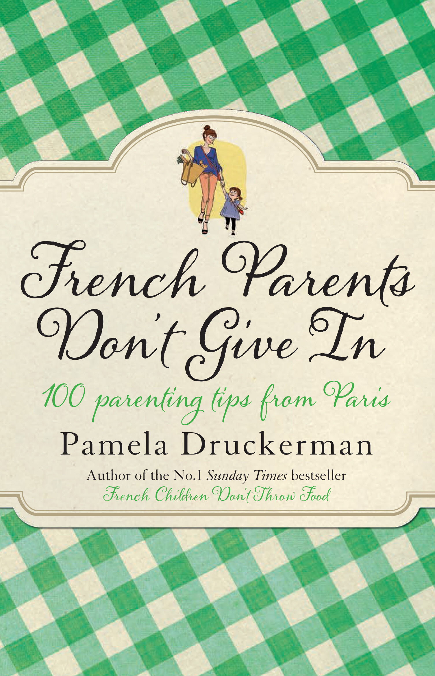 French Parents Don't Give In 100 parenting tips from Paris