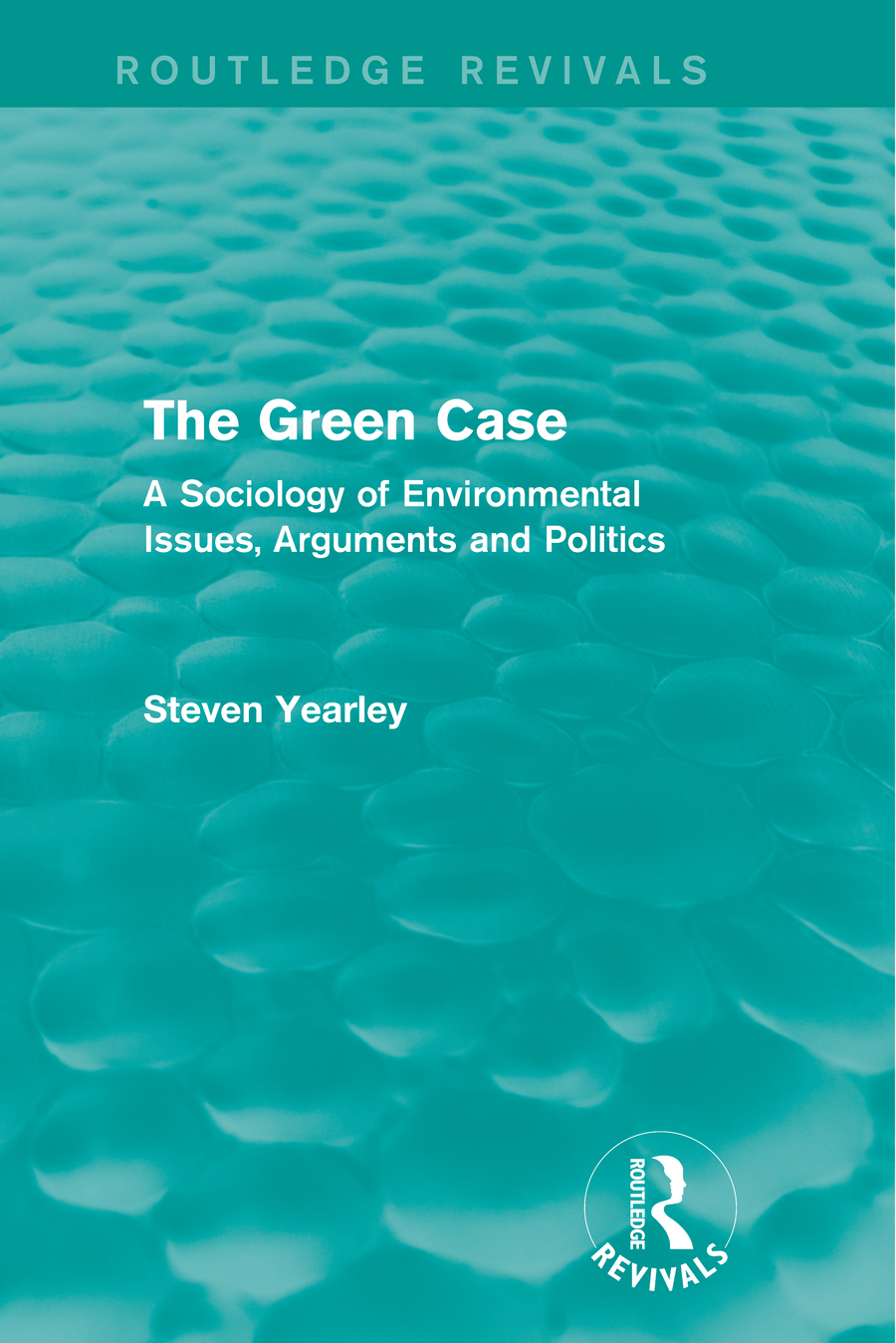 The Green Case (Routledge Revivals) A Sociology of Environmental Issues, Arguments and Politics