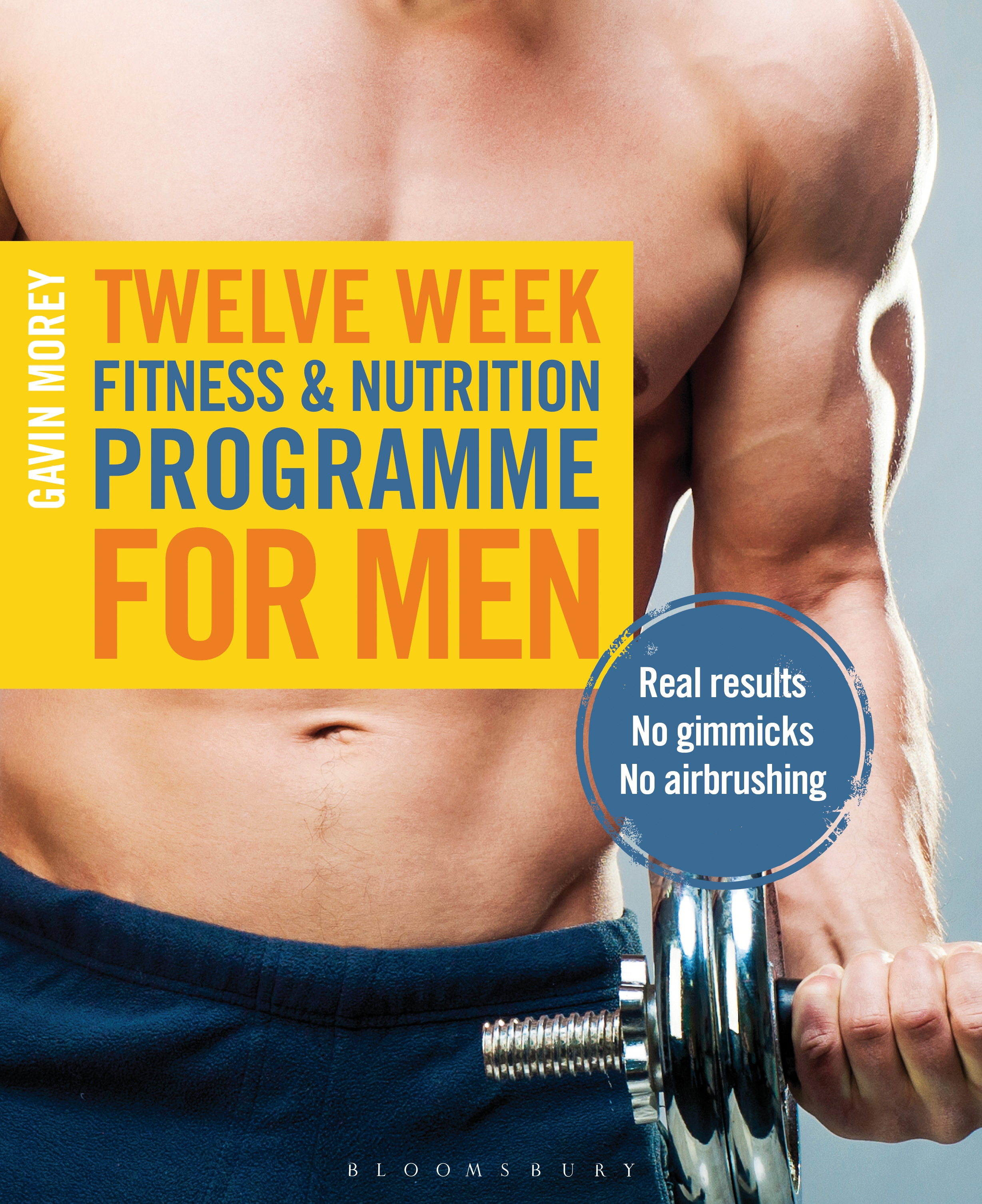 Twelve Week Fitness and Nutrition Programme for Men Real Results - No Gimmicks - No Airbrushing