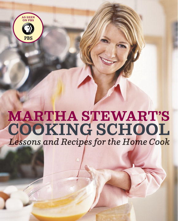 Martha Stewart's Cooking School By: Martha Stewart