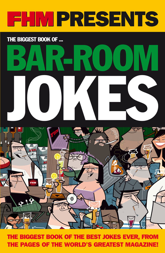 FHM Biggest Bar-Room Jokes By: FHM readers