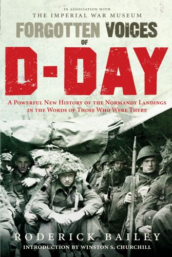 Forgotten Voices of D-Day A Powerful New History of the Normandy Landings in the Words of Those Who Were There