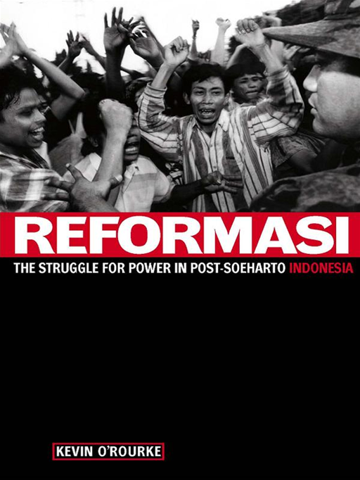 Reformasi: The Struggle For Power In Post-Soeharto Indonesia By: Kevin O'Rourke