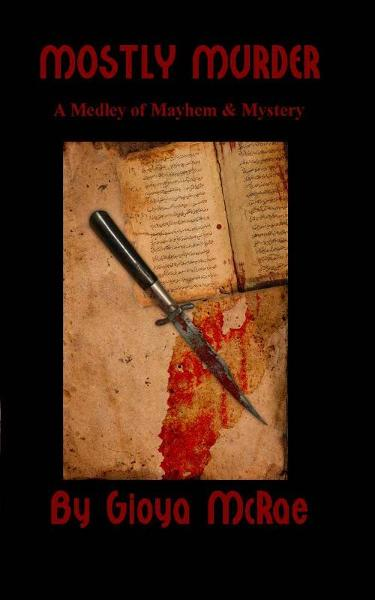 Mostly Murder: A Medley of Mayhem & Mystery By: Gioya McRae