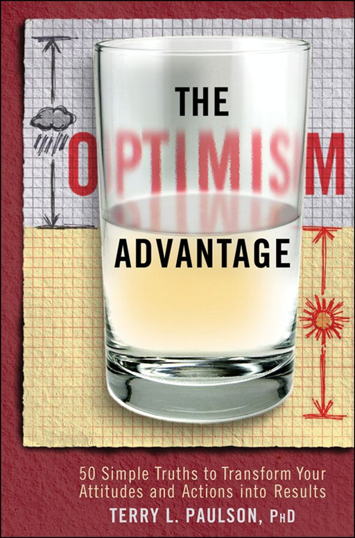 The Optimism Advantage By: Terry L. Paulson