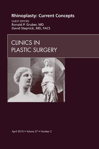 Rhinoplasty: Current Concepts, An Issue of Clinics in Plastic Surgery