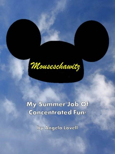 Mouseschawitz: My Summer Job Of Concentrated Fun By: Angela Lovell