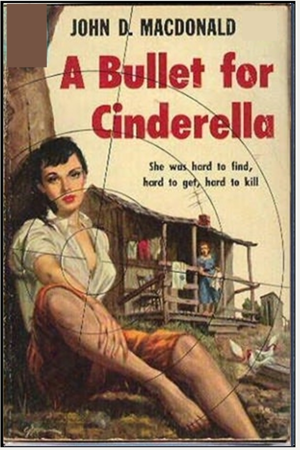 A Bullet for Cinderella By: John D. Macdonald