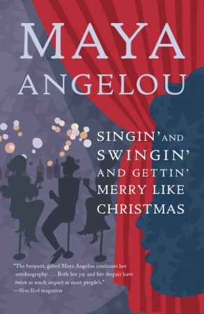 Singin' and Swingin' and Gettin' Merry Like Christmas By: Maya Angelou
