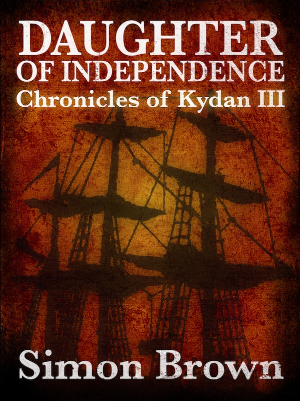 Daughter of Independence: The Chronicles of Kydan 3 By: Simon Brown