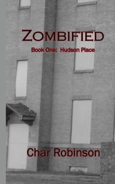 Zombified (Book One:  Hudson Place) By: Char Robinson