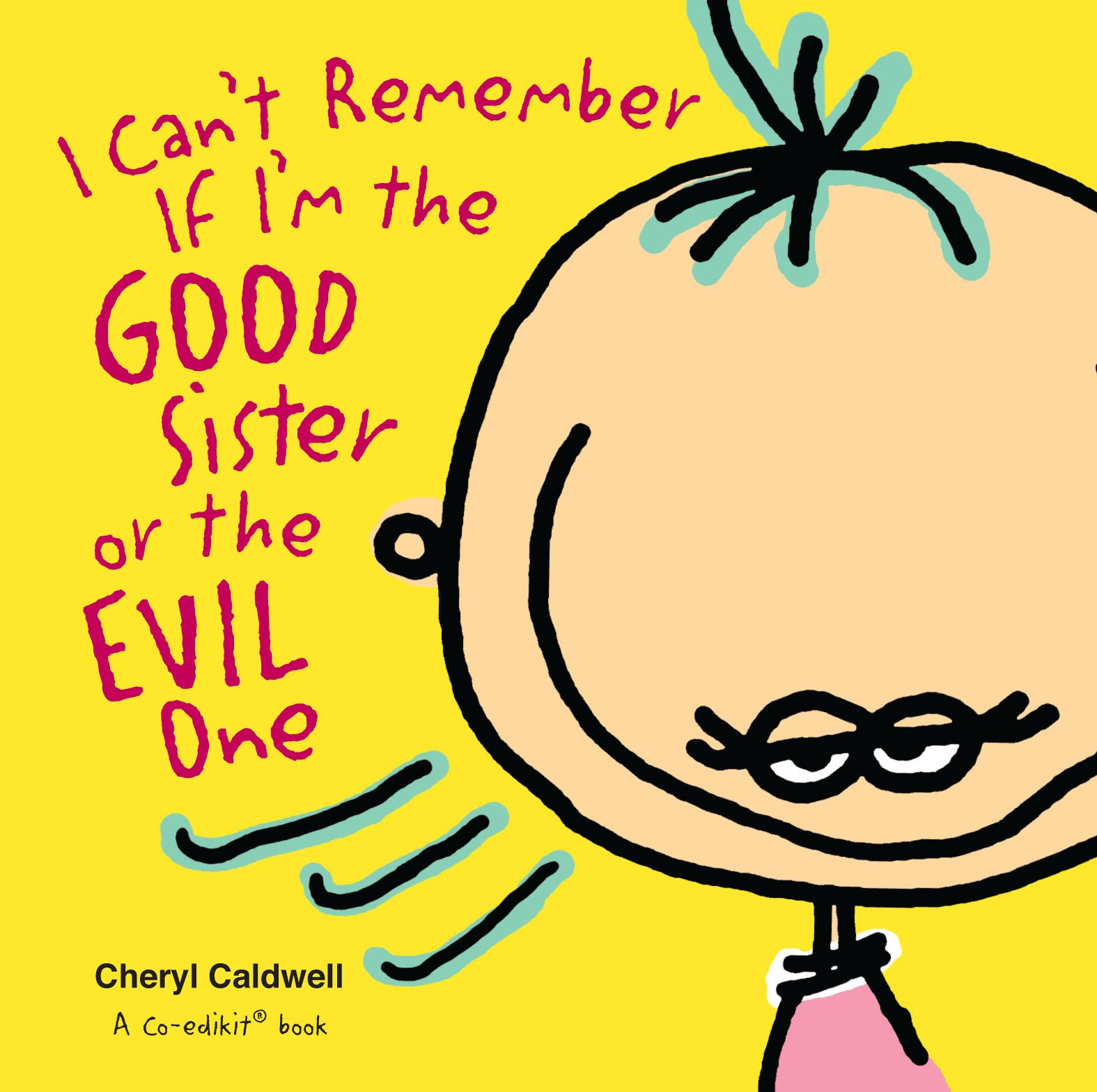 I Can't Remember If I'm the Good Sister or the Evil One By: Cheryl Caldwell,Co-edikit