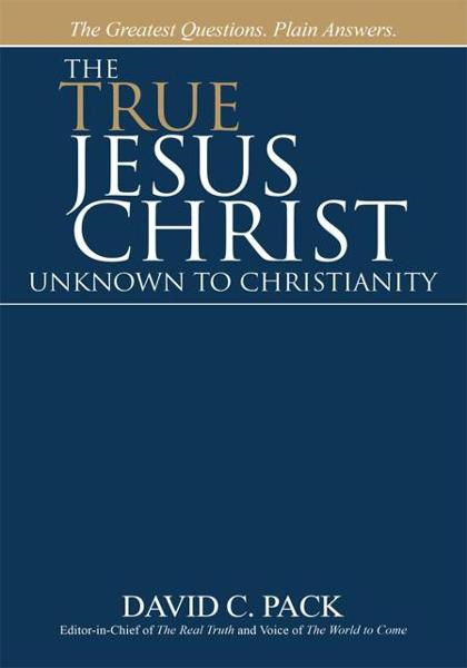 The True Jesus Christ  Unknown to Christianity By: David C. Pack