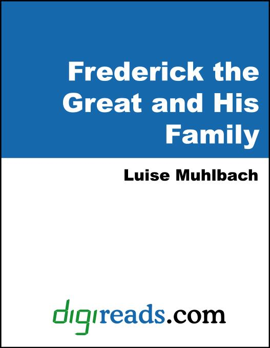 Luise Muhlbach - Frederick The Great and His Family