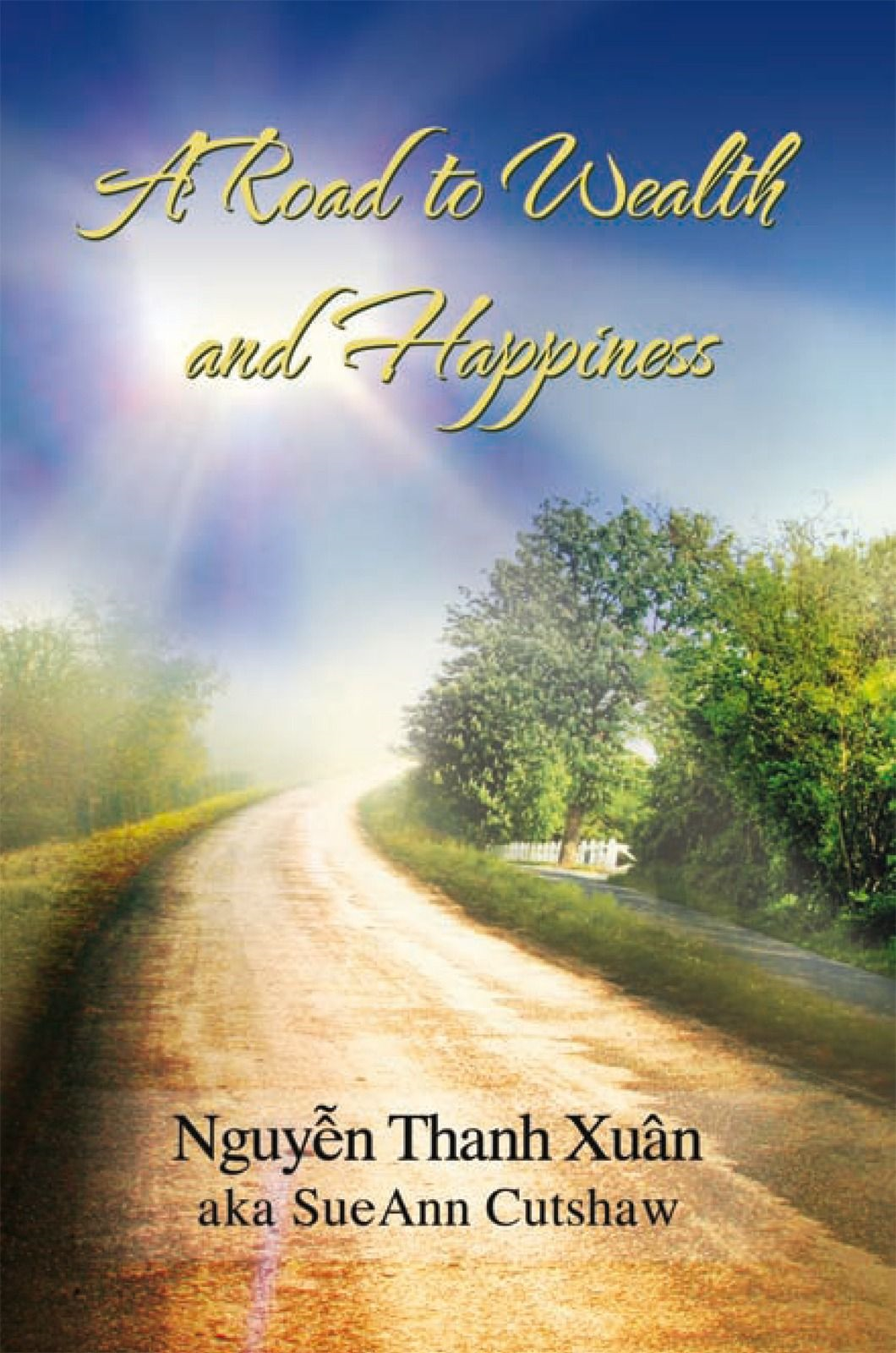 A Road to Wealth and Happiness By: Nguyên Thanh Xuân