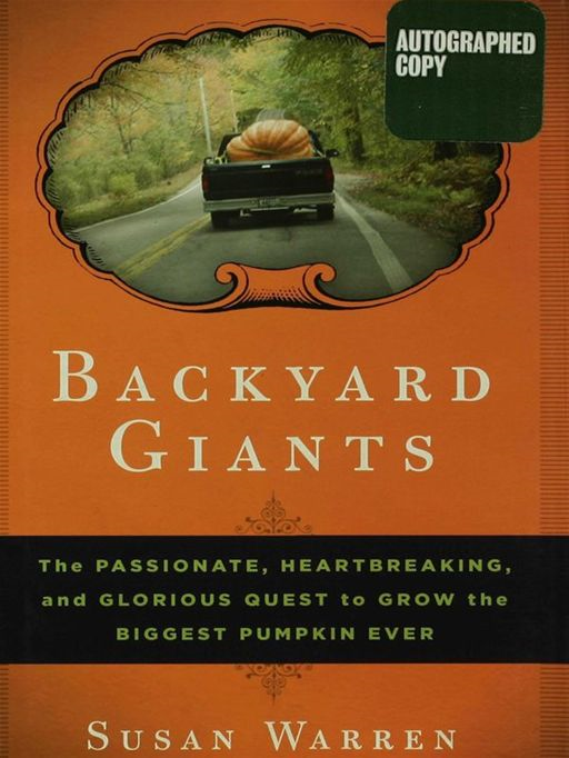 Backyard Giants: The Passionate, Heartbreaking, and Glorious Quest to Grow the Biggest Pumpkin Ever By: Susan Warren