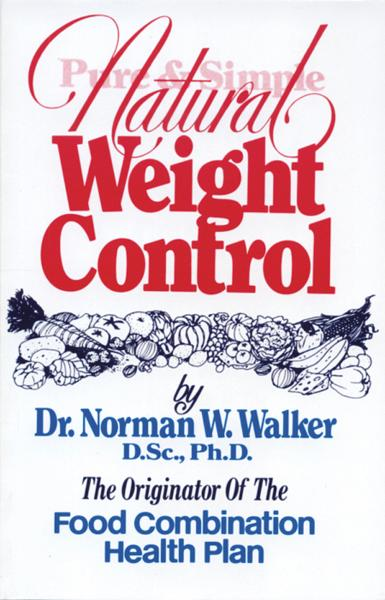 Pure & Simple Natural Weight Control By: Norman Walker