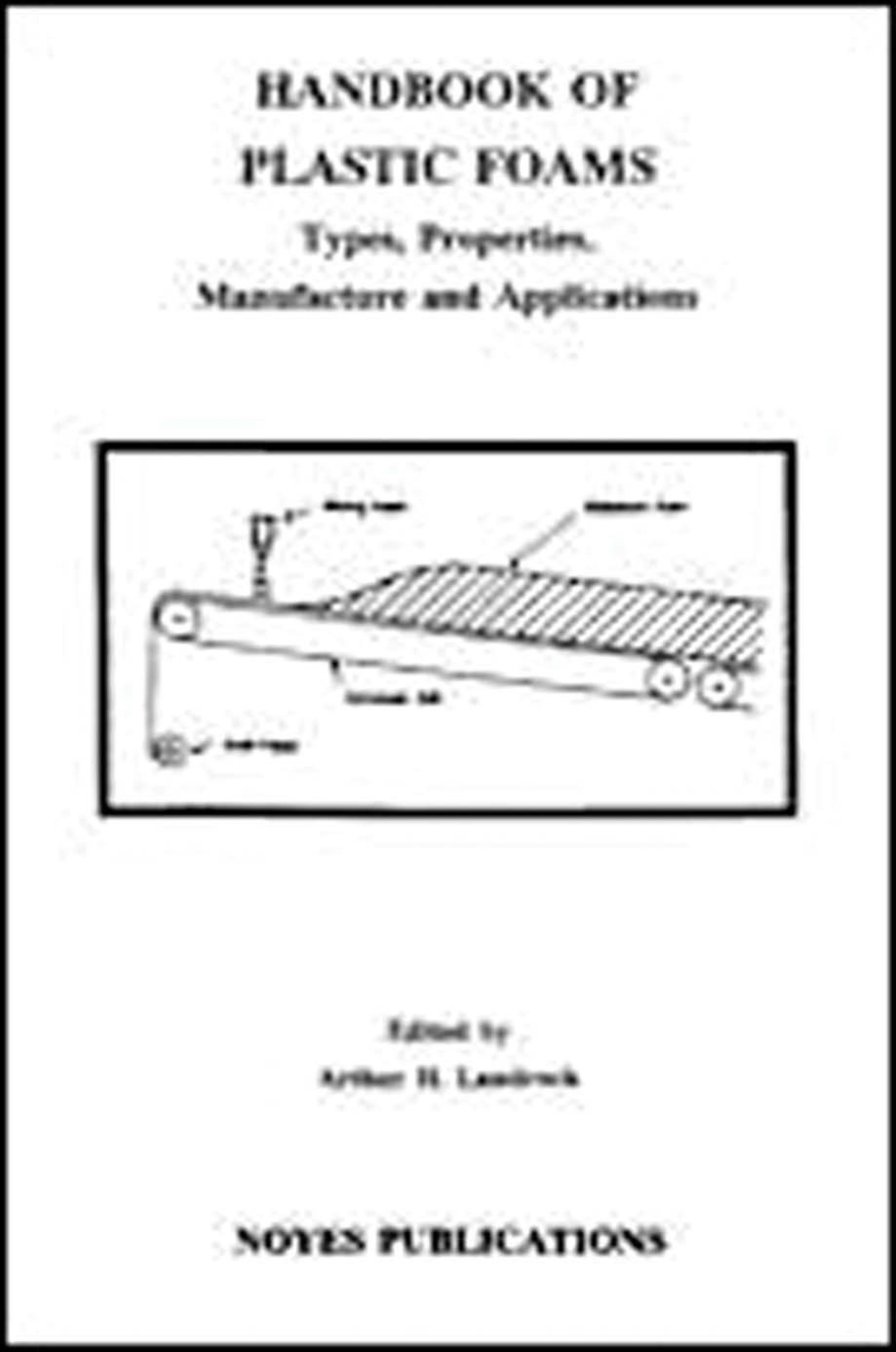 Handbook of Plastic Foams: Types, Properties, Manufacture and Applications