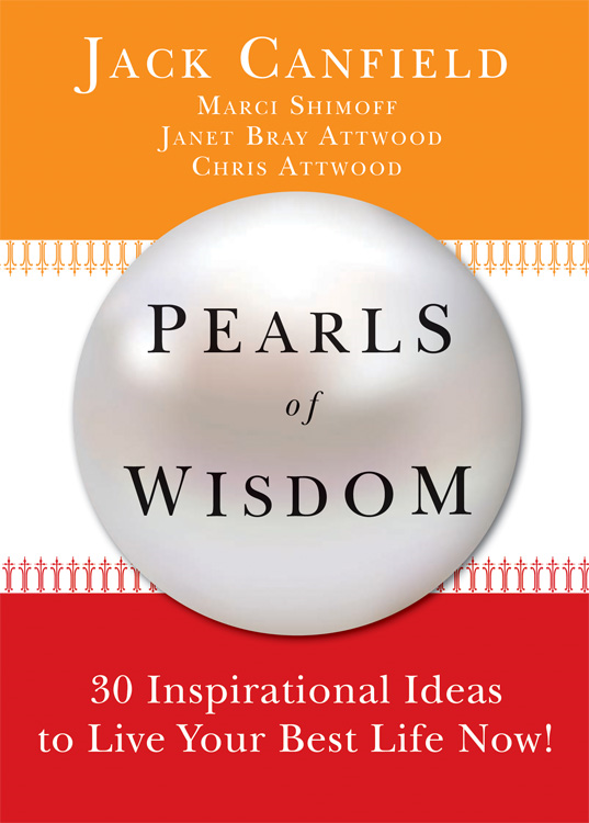 Pearls of Wisdom: 30 Inspirational Ideas to Live your Best Life Now! By: Canfield, Jack; Schimoff, Marci; Attwood, Chris; Attwood, Janet