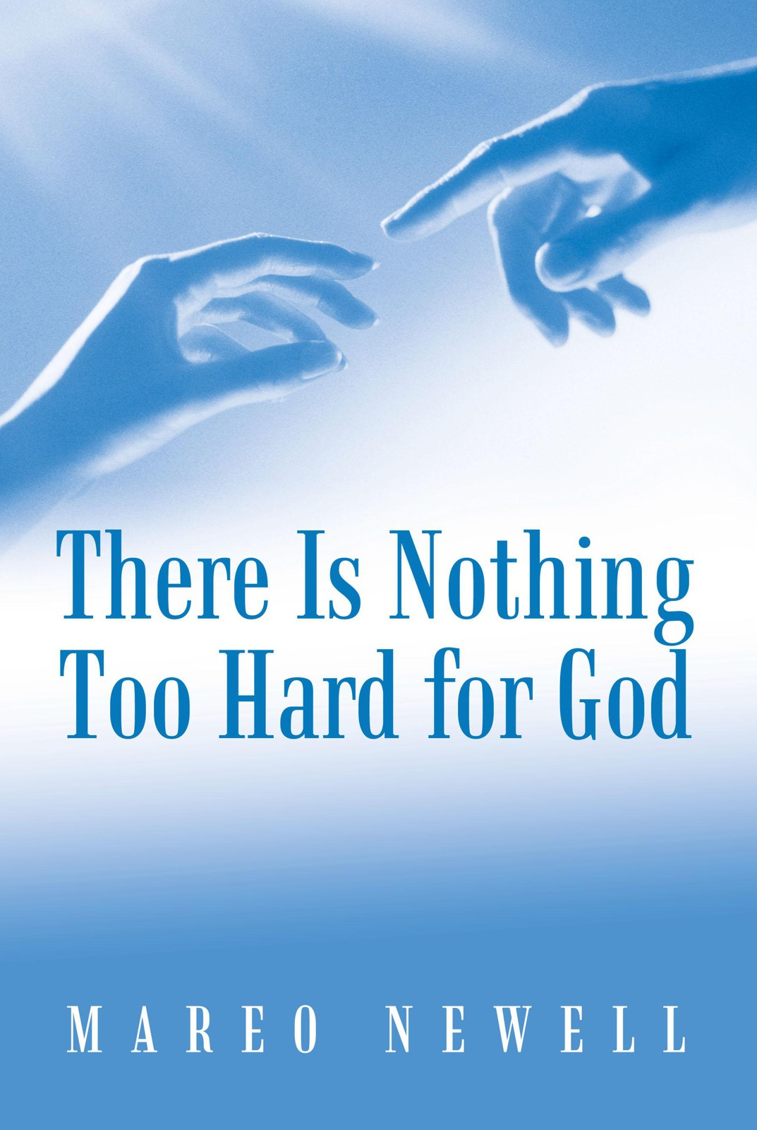 There Is Nothing Too Hard for God By: Mareo Newell