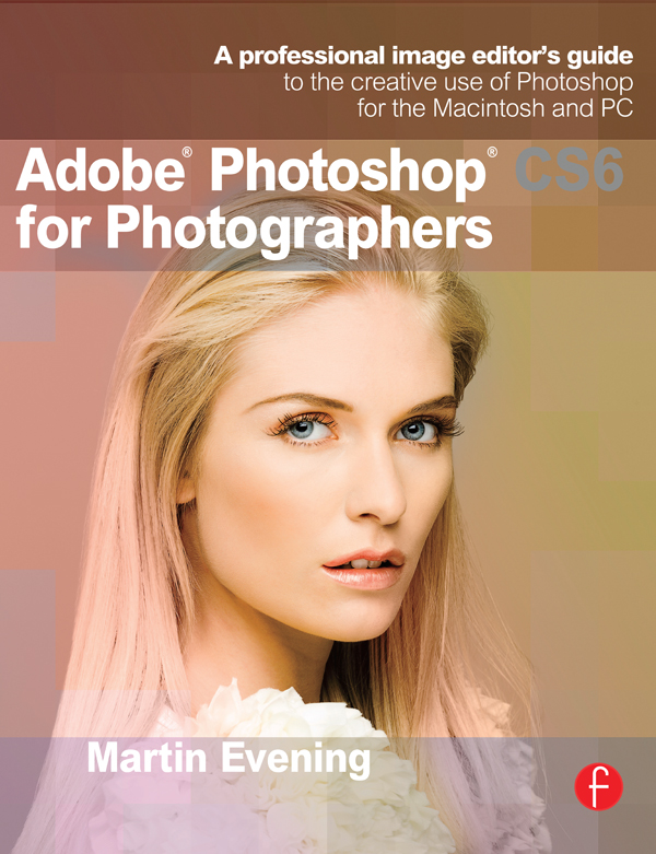 Adobe Photoshop CS6 for Photographers A professional image editor's guide to the creative use of Photoshop for the Macintosh and PC