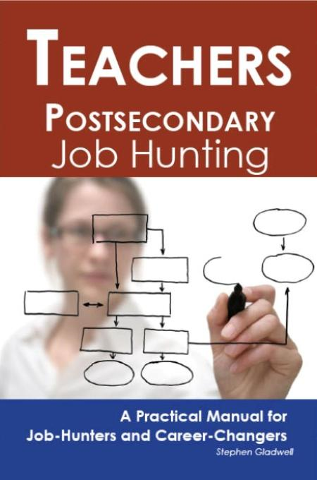 Stephen Gladwell - Teachers - Postsecondary: Job Hunting - A Practical Manual for Job-Hunters and Career Changers