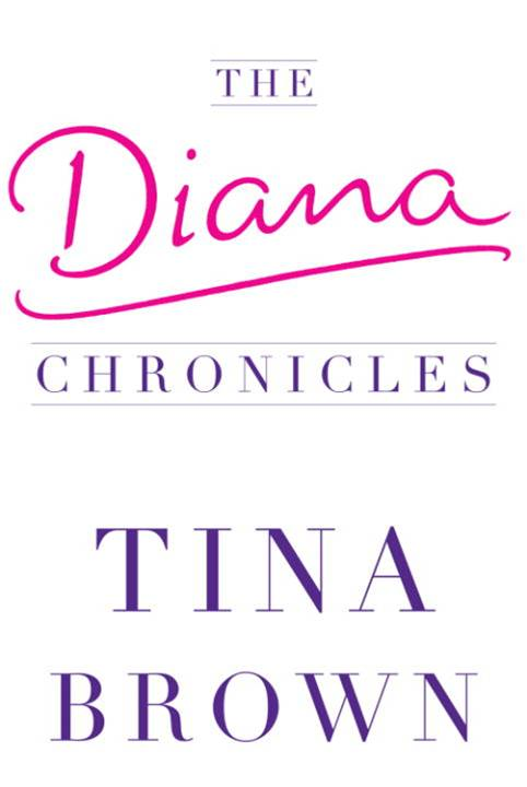 The Diana Chronicles By: Tina Brown