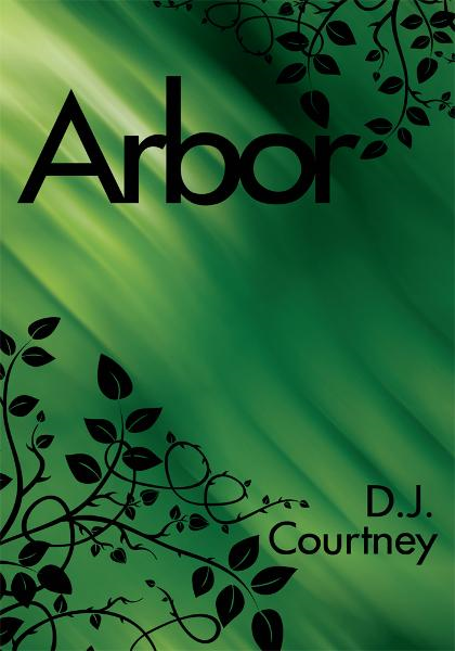 Arbor By: D.J. Courtney