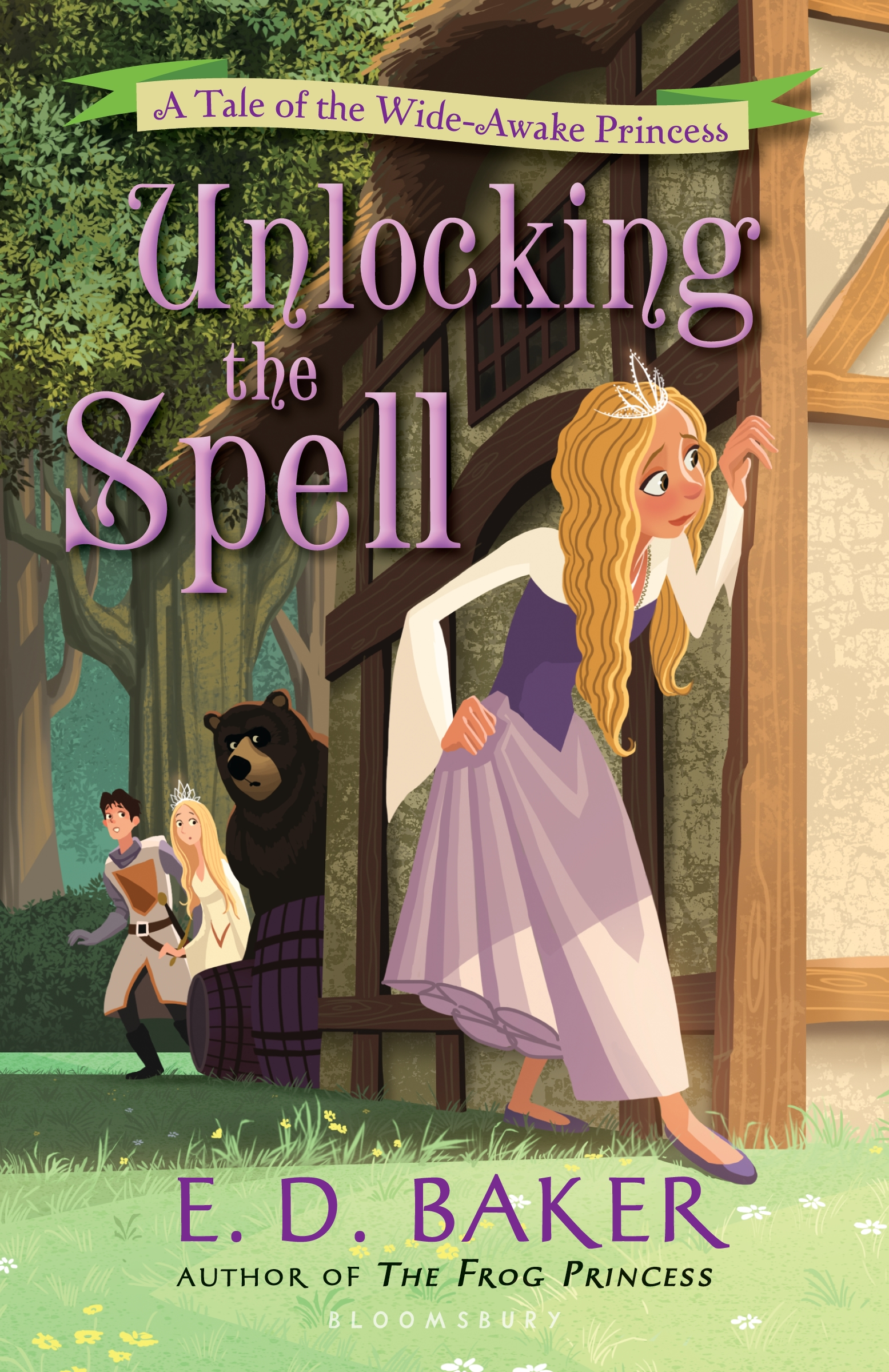 Unlocking the Spell: A Tale of the Wide-Awake Princess By: E. D. Baker