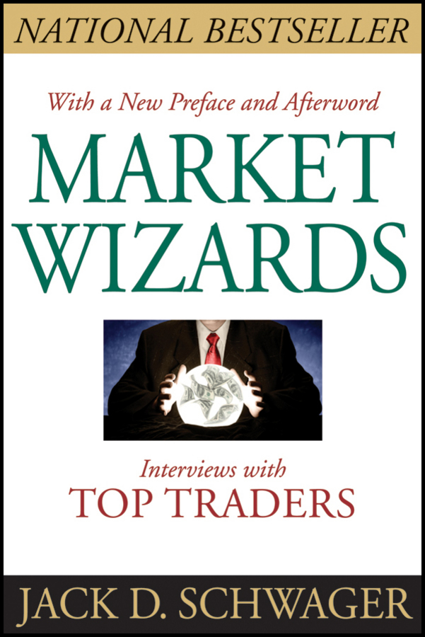 Market Wizards By: Jack D. Schwager