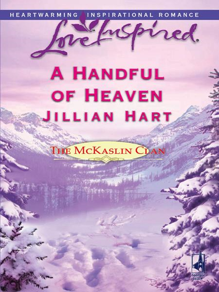 A Handful of Heaven By: Jillian Hart