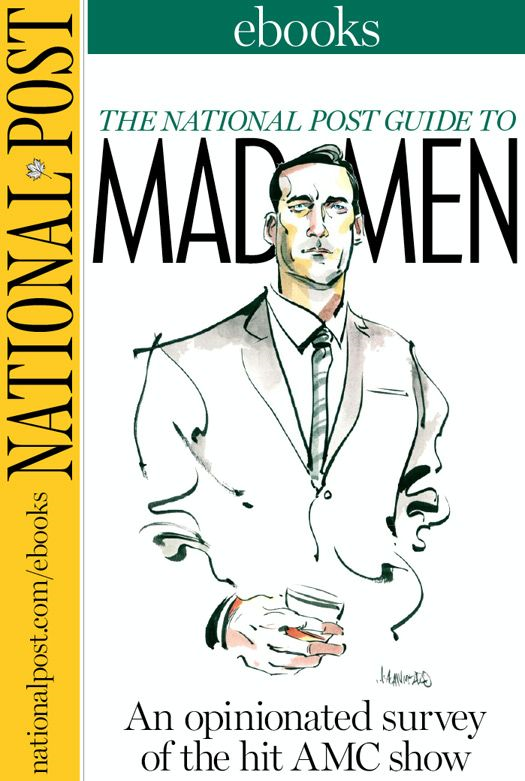 The National Post Guide to Mad Men By: Robert Cushman,Robert Fulford,Scott Stinson